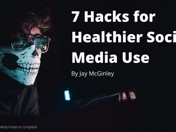 7 Hacks for Healthier Social Media Use