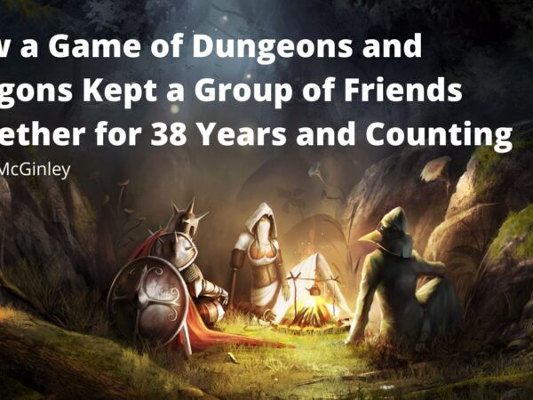 How a Game of Dungeons and Dragons Kept a Group of Friends Together for 38 Years and Counting