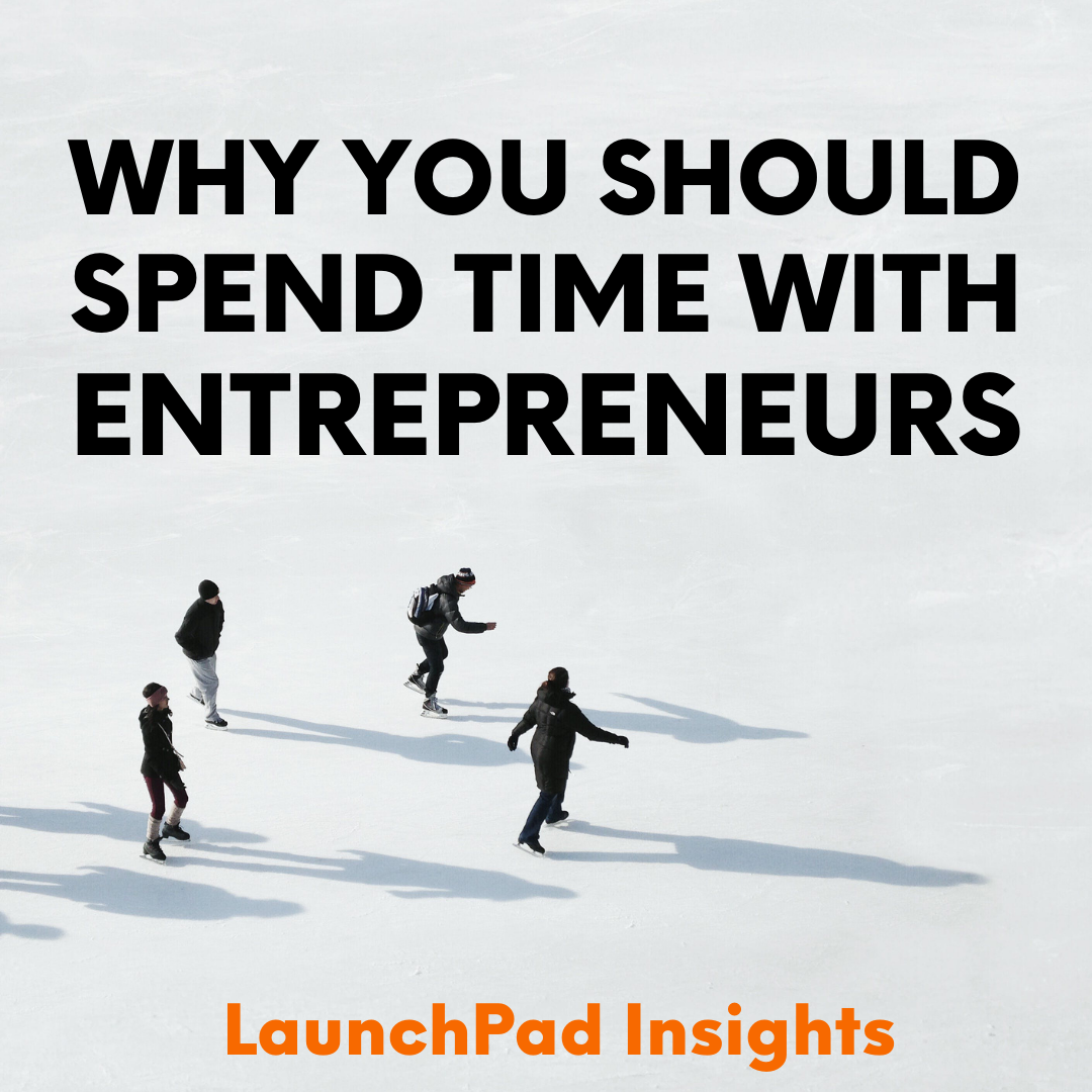why you should spend time with entrepreneurs